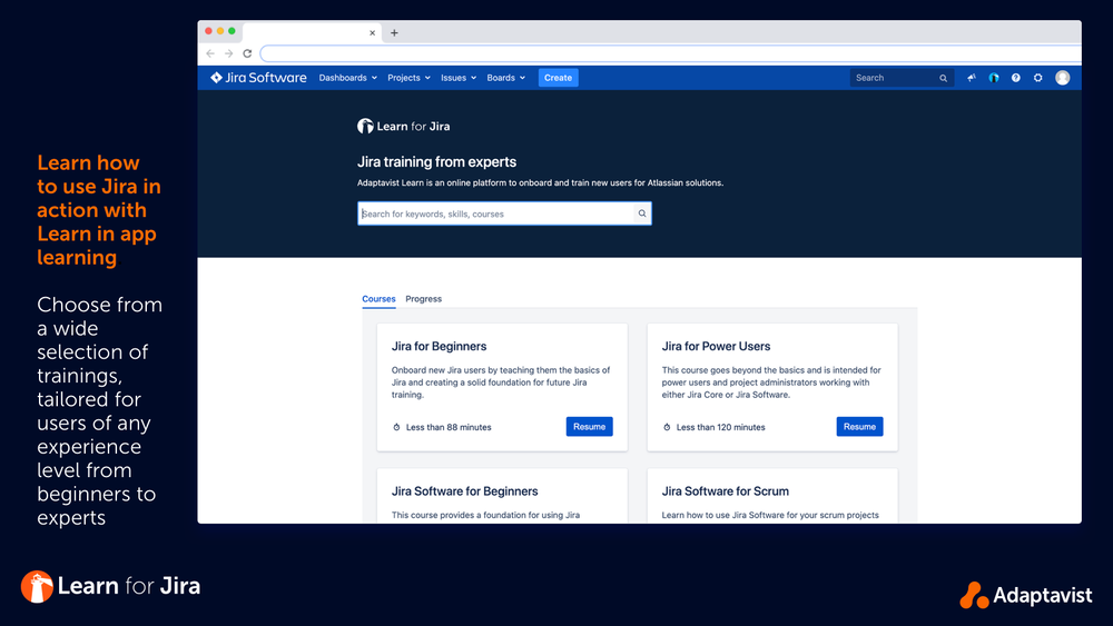 Learn how to use Jira, in Jira. Choose from a wide selection of training tailored for users of any experience level from beginners to experts.