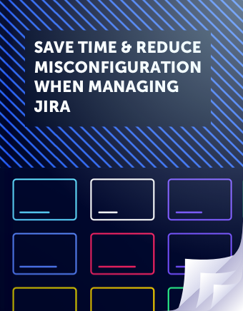 Save time and reduce misconfiguration when managing Jira