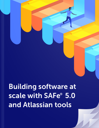 Building software at scale with SAFe® 5.0 and Atlassian tools